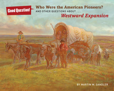 Who were the American pioneers?: And other questions about westward expansion - Good Question! (Paperback)