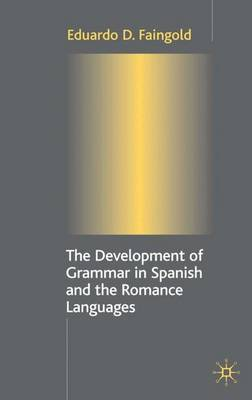 Development of Grammar in Spanish and the Romance Languages (Hardback)
