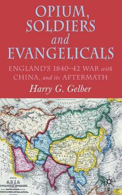 Opium, Soldiers and Evangelicals: England's 1840-42 War with China and its Aftermath (Hardback)