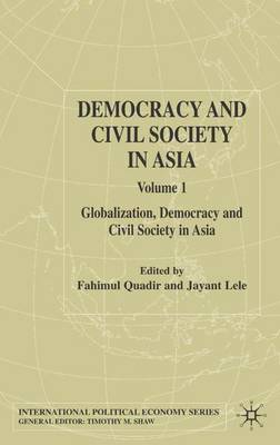 Democracy and Civil Society in Asia: Globalization, Democracy and Civil Society in Asia v. 1: Globalization, Democracy and Civil Society in Asia - International Political Economy Series (Hardback)