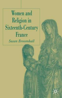 Women and Religion in Sixteenth-Century France (Hardback)