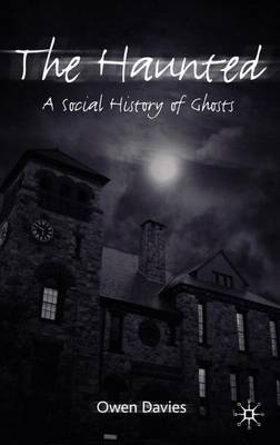 The Haunted: A Social History of Ghosts (Hardback)