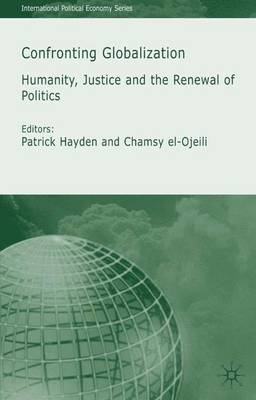 Confronting Globalisation 2005: Humanity, Justice and the Renewal of Politics - International Political Economy Series (Hardback)