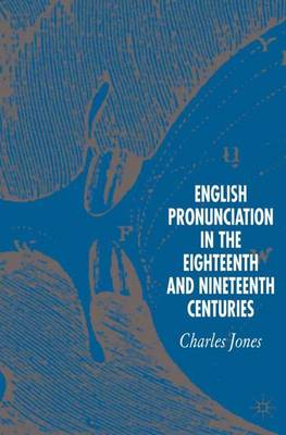 English Pronunciation in the Eighteenth and Nineteenth Centuries (Hardback)