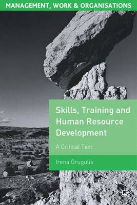 Skills, Training and Human Resource Development: A Critical Text - Management, Work and Organisations (Paperback)