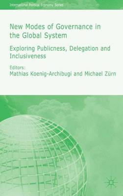 New Modes of Governance in the Global System 2006: Exploring Publicness, Delegation and Inclusiveness - International Political Economy Series (Hardback)