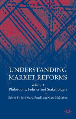 Understanding Market Reforms: Philosophy, Politics and Stakeholders Volume 1 (Hardback)