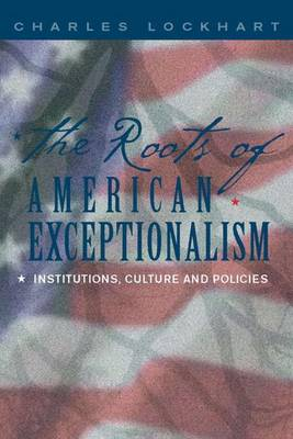 The Roots of American Exceptionalism: Institutions, Culture and Policies (Hardback)
