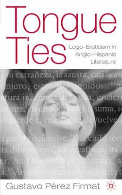 Tongue Ties: Language Eroticism in Bilingual Writing - New Directions in Latino American Cultures (Hardback)
