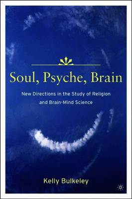 Soul, Psyche, Brain: New Directions in the Study of Religion and Brain-Mind Science (Paperback)