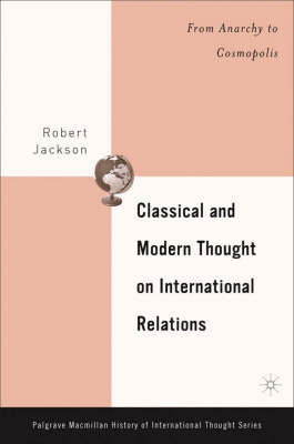 Classical and Modern Thought on International Relations - The Palgrave Macmillan History of International Thought (Hardback)
