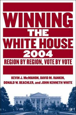 Winning the White House, 2004: Region-By-Region, Vote by Vote (Hardback)