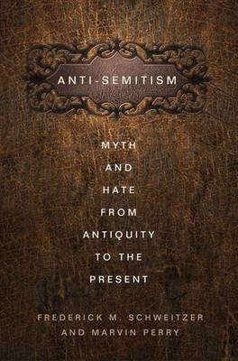 Anti-Semitism: Myth and Hate from Antiquity to the Present (Paperback)