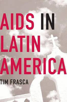 AIDS in Latin America: Sex, Class and Power (Hardback)