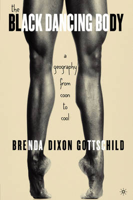 The Black Dancing Body: A Geography from Coon to Cool (Paperback)