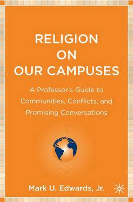 Religion on Our Campuses: A Professor's Guide to Communities, Conflicts, and Promising Conversations (Hardback)