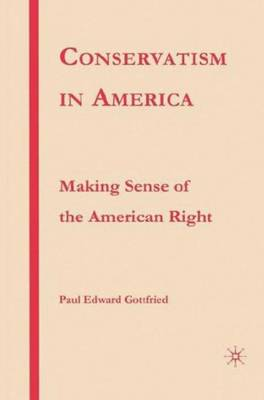 Conservatism in America: Making Sense of the American Right (Hardback)