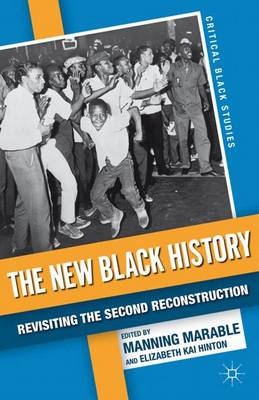 The New Black History: Revisiting the Second Reconstruction - Critical Black Studies (Paperback)