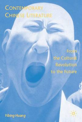 Contemporary Chinese Literature: From the Cultural Revolution to the Future (Hardback)