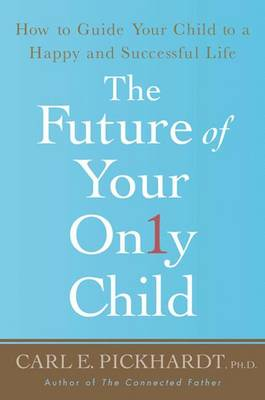 The Future of Your Only Child: How to Guide Your Child to a Happy and Successful Life (Paperback)