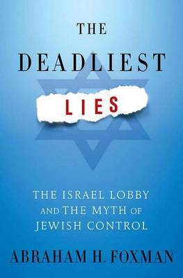 The Deadliest Lies: The Israel Lobby and the Myth of Jewish Control (Hardback)