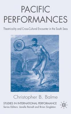 Pacific Performances: Theatricality and Cross-cultural Encounter in the South Seas - Studies in International Performance (Hardback)
