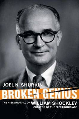 Broken Genius: The Rise and Fall of William Shockley, Creator of the Electronic Age - Macmillan Science (Hardback)