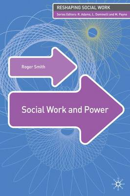 Social Work and Power - Reshaping Social Work (Paperback)