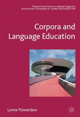 Corpora and Language Education - Research and Practice in Applied Linguistics (Paperback)
