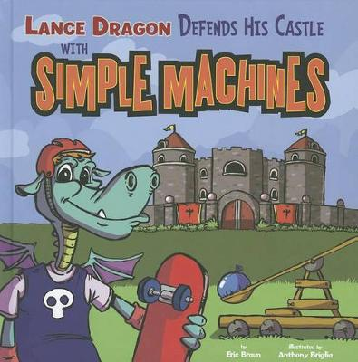 Lance Dragon Defends His Castle with Simple Machines - In the Science Lab (Paperback)