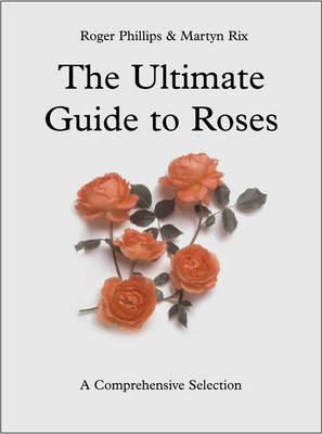 The Ultimate Guide to Roses: A Comprehensive Selection (Hardback)
