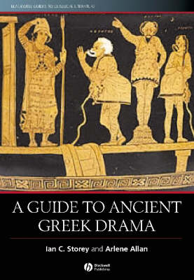A Guide to Ancient Greek Drama - Blackwell Guides to Classical Literature (Paperback)