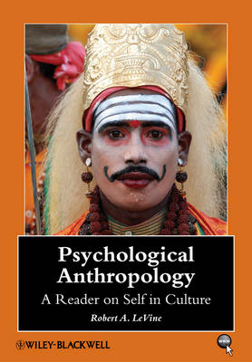 Psychological Anthropology: A Reader on Self in Culture - Wiley Blackwell Anthologies in Social and Cultural Anthropology (Hardback)