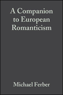 A Companion to European Romanticism - Blackwell Companions to Literature and Culture (Hardback)