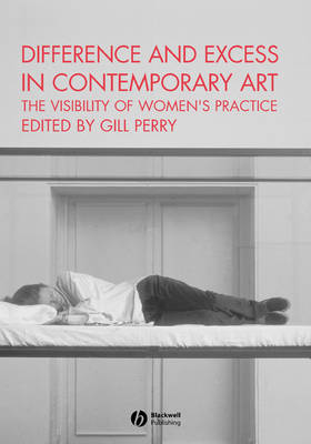 Difference and Excess in Contemporary Art: The Visibility of Women's Practice - Art History Special Issues (Paperback)