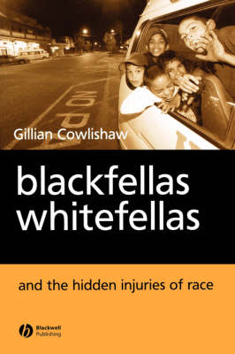 Blackfellas, Whitefellas and the Hidden Injuries of Race (Paperback)