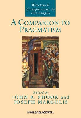 A Companion to Pragmatism - Blackwell Companions to Philosophy (Hardback)