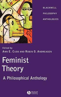 Feminist Theory: A Philosophical Anthology - Blackwell Philosophy Anthologies (Hardback)