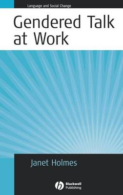 Gendered Talk at Work: Constructing Gender Identity Through Workplace Discourse - Language and Social Change (Hardback)
