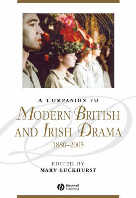 A Companion to Modern British and Irish Drama: 1880-2005 - Blackwell Companions to Literature and Culture (Hardback)