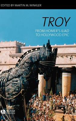 "Troy: From Homer's ""Iliad"" to Hollywood Epic (Hardback)"