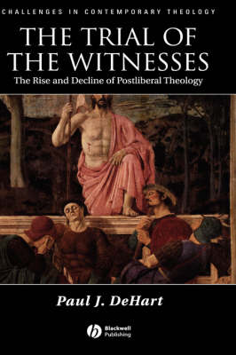 The Trial of the Witnesses: The Rise and Decline of Postliberal Theology - Challenges in Contemporary Theology (Hardback)