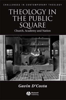 Theology in the Public Square: Church, Academy and Nation - Challenges in Contemporary Theology (Paperback)