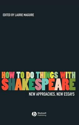 How to Do Things with Shakespeare: New Approaches, New Essays (Hardback)