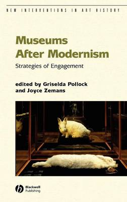 Museums After Modernism: Strategies of Engagement - New Interventions in Art History (Hardback)