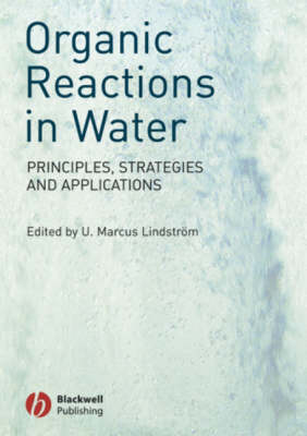 Organic Reactions in Water: Principles, Strategies and Applications (Hardback)