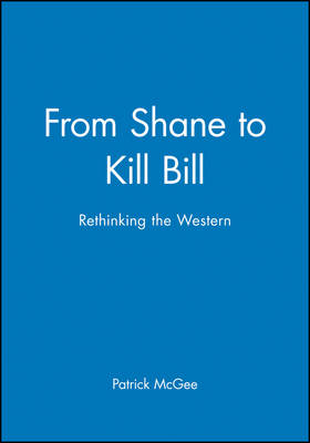 From Shane to Kill Bill: Rethinking the Western - New Approaches to Film Genre (Paperback)