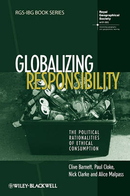 Globalizing Responsibility: The Political Rationalities of Ethical Consumption - RGS-IBG Book Series (Paperback)