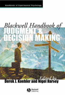Blackwell Handbook of Judgment and Decision Making - Blackwell Handbooks of Experimental Psychology (Paperback)