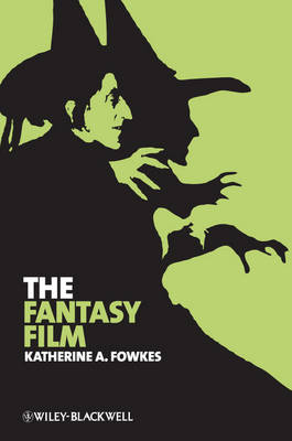 The Fantasy Film: Wizards, Wishes, and Wonders - New Approaches to Film Genre (Paperback)